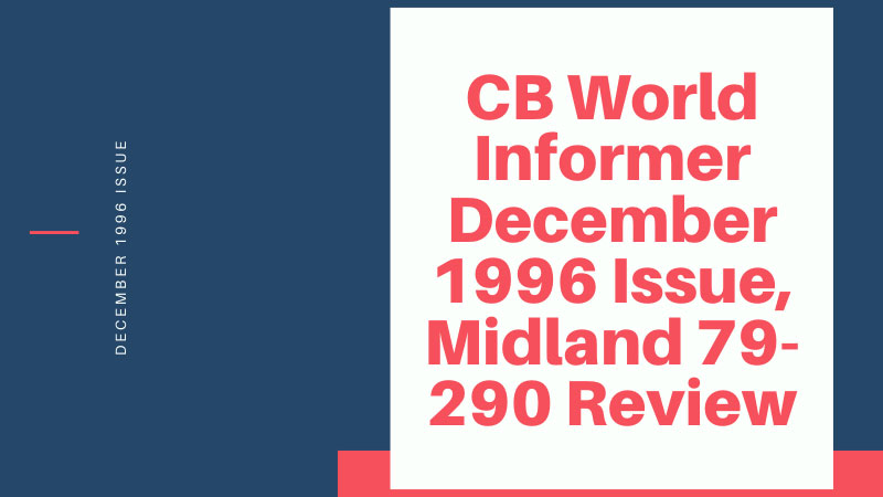 CB World Informer December 1996 Issue, Midland 79-290 Review
