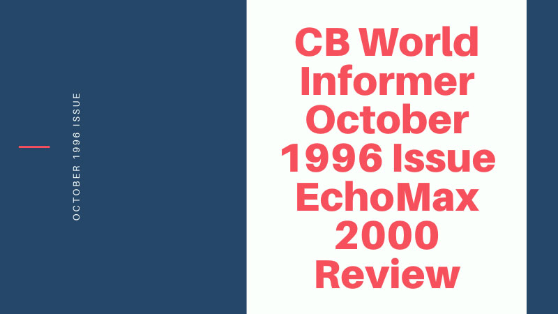 CB World Informer October 1996 Issue EchoMax 2000 Review