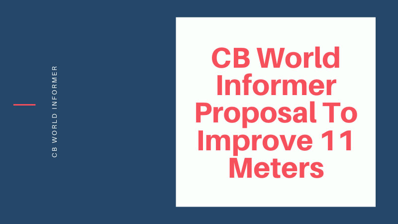 CB World Informer Proposal To Improve 11 Meters