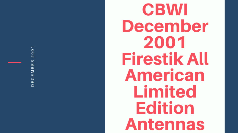 CBWI December 2001 Firestik All American Limited Edition Antennas