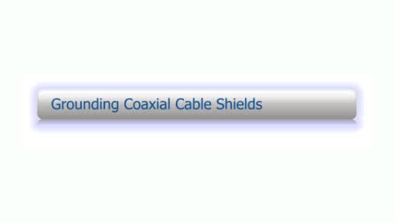 CBWI February 1997 GROUNDING COAXIAL CABLE SHIELDS
