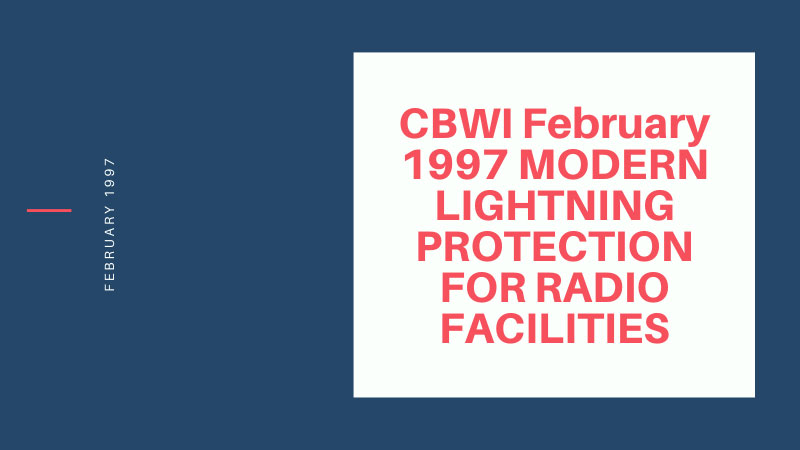 CBWI February 1997 MODERN LIGHTNING PROTECTION FOR RADIO FACILITIES