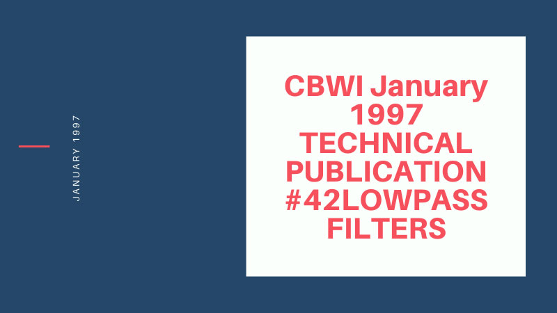 CBWI January 1997 TECHNICAL PUBLICATION #42LOWPASS FILTERS