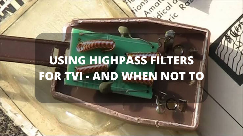 USING-HIGHPASS-FILTERS-FOR-TVI---AND-WHEN-NOT-TO